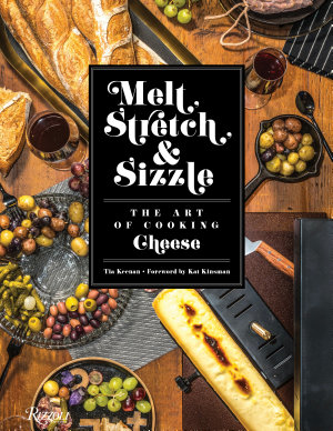 Melt  Stretch  and Sizzle  the Art of Cooking Cheese