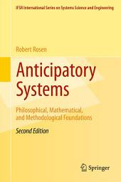 Anticipatory Systems: Philosophical, Mathematical, and Methodological Foundations, Edition 2