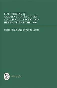 Life writing in Carmen Mart  n Gaite s Cuadernos de Todo and Her Novels of the 1990s PDF
