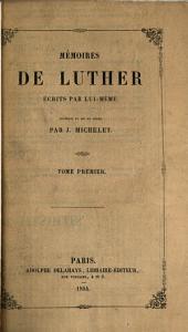 Mémoires de Luther, Écrits Par Lui-même: Volume 1