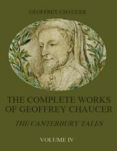 The Complete Works of Geoffrey Chaucer : The Canterbury Tales, Volume IV (Illustrated)