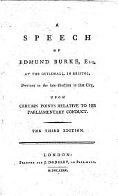 A Speech of Edmund Burke, Esq. at the Guildhall in Bristol, previous to the late election in that city, upon certain points relative to his parliamentary conduct. 6 Sept. 1780