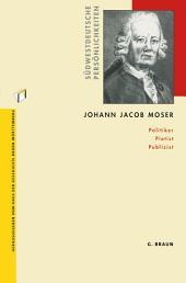 Johann Jacob Moser: Politiker Pietist Publizist