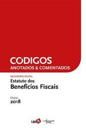 Estatuto dos Benefícios Fiscais 2018 - Anotado & Comentado