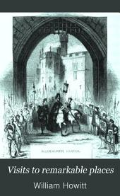Visits to Remarkable Places:: Old Halls, Battle Fields, and Scenes Illustrative of Striking Passages in English History and Poetry, Volume 2