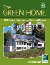 The Green Home: A Decision-Making Guide for Owners and Builders