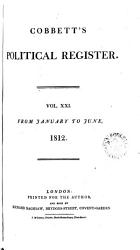 Cobbett S Political Register Vol Xxi From January To June 1812 Book PDF