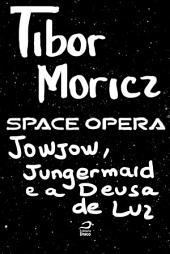 Space Opera - Jowjow, Jungermaid e a Deusa da Luz