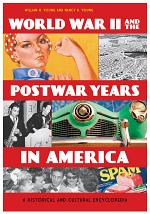 World War II and the Postwar Years in America: A Historical and Cultural Encyclopedia [2 volumes]