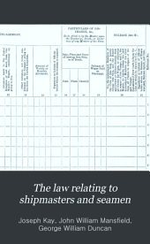 The Law Relating to Shipmasters and Seamen: Their Appointment, Duties, Powers, Rights, and Liabilities
