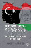 The 2011 Libyan Uprisings and the Struggle for the Post Qadhafi Future PDF