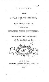 Letters from a Father to his Son, on various topics, relative to literature and the conduct of life. Written in the years 1792 and 1793