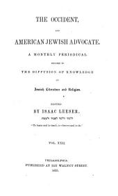 The Occident, and American Jewish advocate, ed. by I. Leeser: Volume 22