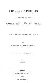 The Age of Pericles: A History of the Politics and Arts of Greece from the Persian to the Peloponnesian War, Volume 1