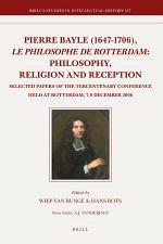 Pierre Bayle (1647-1706), le philosophe de Rotterdam: Philosophy, Religion and Reception