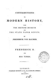 Contributions to modern history, from the British Museum and the State paper office [tr. from Beiträge zur neueren Geschichte aus dem Britischen Museum und Reichsarchive. Frederick ii. and his times