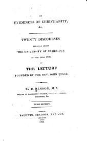 On evidences of Christianity, &c: Twenty discourses preached before the University of Cambridge in the year 1820, at the lecture founded by the Rev. John Hulse