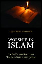 Worship in Islam: An In-Depth Study of Ibadah, Salah and Sawm