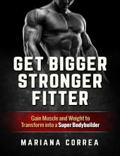 Get Bigger, Stronger, Fitter