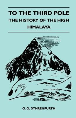 To the Third Pole   The History of the High Himalaya