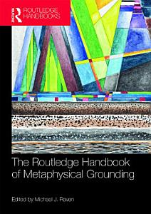 The Routledge Handbook of Metaphysical Grounding PDF