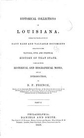 Historical Collections of Louisiana: Embracing Translations of Many Rare and Valuable Documents Relating to the Natural, Civil and Political History of the State, Part 2
