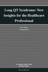 Long QT Syndrome: New Insights for the Healthcare Professional: 2013 Edition: ScholarlyPaper