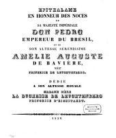 Epithalame en honneur des noces de Sa Majesté Impériale Don. Pedro Empereur du Brécil, et de Son Altesse Serén. Amelie Auguste de Barière, née Princesse de Leuchtenberg
