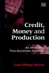 Credit, Money, and Production: An Alternative Post-Keynesian Approach