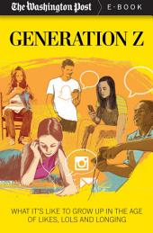 Generation Z: What It's Like to Grow up in the Age of Likes, LOLs, and Longing