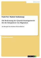 Die Bedeutung des Quartiersmanagements für die Integration von Migranten: Am Beispiel des Berliner Beusselkiezes