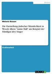 """Die Darstellung jüdischer Männlichkeit in Woody Allens """"Annie Hall"""" am Beispiel der Filmfigur Alvy Singer"""