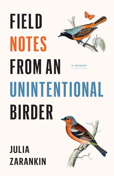 Download Field Notes from an Unintentional Birder Book