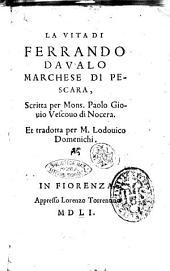 La vita di Ferrando Daualo marchese di Pescara, scritta per mons. Paolo Giouio vescouo di Nocera. Et tradotta per m. Lodouico Domenichi