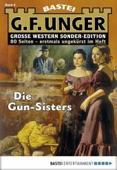 G. F. Unger Sonder-Edition 6 - Western: Die Gun-Sisters