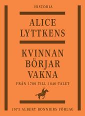 Kvinnan börjar vakna: Den svenska kvinnans historia från 1700 till 1840-talet
