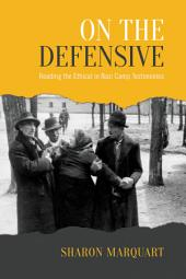 On the Defensive: Reading the Ethical in Nazi Camp Testimonies