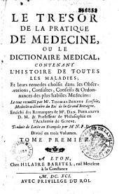Le trésor de la pratique de médecine, ou le dictionnaire médical, contenant l'histoire de toutes les maladies et leurs remèdes... le tout recueilli par M. Thomas Burnet,... enrichi des remarques de M. Dan. Puerarius,... Traduit de latin en françois par Mr N.P.D.M.