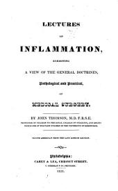 Lectures on Inflammation: Exhibiting a View of the General Doctrines, Pathological and Practical, of Medical Surgery