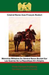 Mémoires Militaires Du Général Baron Boulart Sur Les Guerres De La Republique Et La Empire.