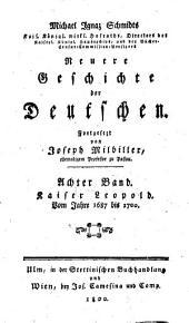 Neuere Geschichte der Deutschen: Kaiser Leopold : Vom Jahre 1687 bis 1700, Band 8
