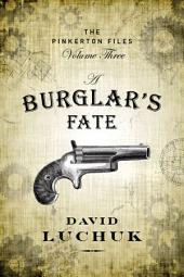 A Burglar's Fate: The Pinkerton Files, Volume 3