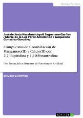 Compuestos de Coordinación de Manganeso(II) y Calcio(II) con 2,2'-Bipiridina y 1,10-Fenantrolina para su Uso Potencial en Sistemas de Fotosíntesis Artificial: Un Estudio de Equilibrio