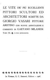 Le vite de' più eccellenti pittori, scultori ed architettori: Volume 3