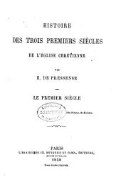Histoire des trois premiers siècles de l'Église chrétienne: Le premier siècle. 1