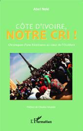 Côte d'Ivoire notre cri: Chroniques d'une Résistance au coeur de l'Occident