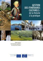 Gestion des itinéraires culturels : de la théorie à la pratique: Vade-mecum des Itinéraires culturels du Conseil de l'Europe