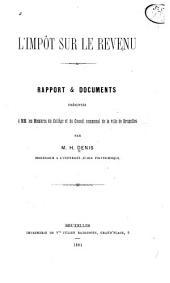 L'impôt sur le revenu: Rapport & documents présentés à MM. les membres du Collège et du Conseil communal de la ville de Bruxelles, Volume1