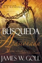Búsqueda apasionada: Cómo llegar a conocer a Dios y su Palabra
