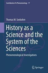 History as a Science and the System of the Sciences: Phenomenological Investigations